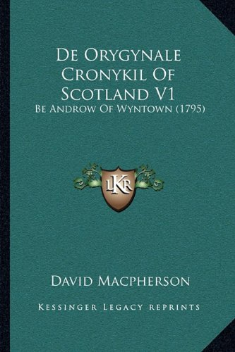 de Orygynale Cronykil of Scotland V1: Be Androw of Wyntown (1795)
