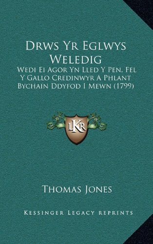 Drws Yr Eglwys Weledig: Wedi Ei Agor Yn Lled y Pen, Fel y Gallo Credinwyr a Phlant Bychain Ddyfod I Mewn (1799) 9781165440290
