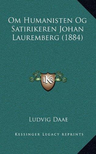 Om Humanisten Og Satirikeren Johan Lauremberg (1884) 9781165440566