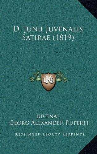 D. Junii Juvenalis Satirae (1819) 9781165442713