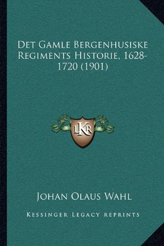 Det Gamle Bergenhusiske Regiments Historie, 1628-1720 (1901) 9781165442973