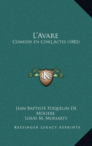 L'Avare: Comedie En Cinq Actes (1882) 9781165443260