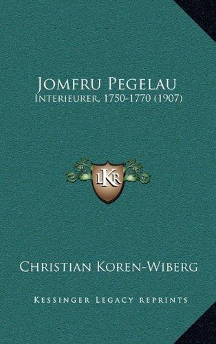 Jomfru Pegelau: Interieurer, 1750-1770 (1907) 9781165445011