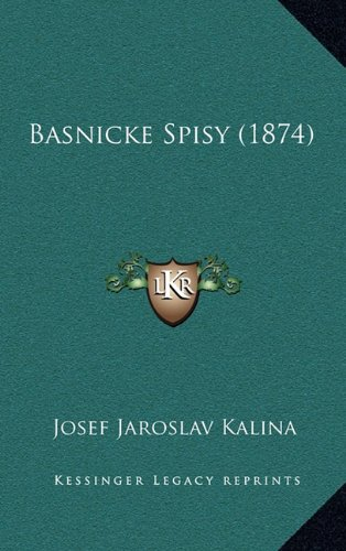 Basnicke Spisy (1874) 9781165445851