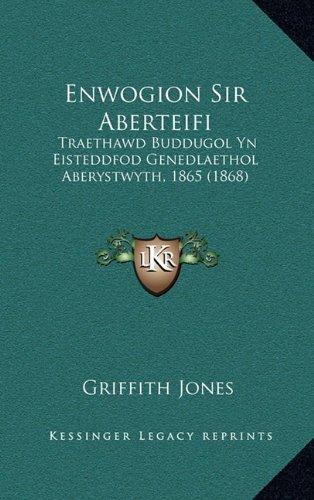 Enwogion Sir Aberteifi: Traethawd Buddugol Yn Eisteddfod Genedlaethol Aberystwyth, 1865 (1868) 9781165445936