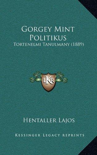 Gorgey Mint Politikus: Tortenelmi Tanulmany (1889) 9781165449057