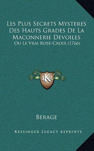 Les Plus Secrets Mysteres Des Hauts Grades de La Maconnerie Devoiles: Ou Le Vrai Rose-Croix (1766) 9781165501267