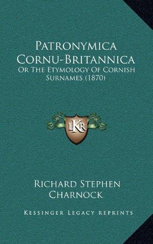 Patronymica Cornu-Britannica: Or the Etymology of Cornish Surnames (1870) 9781165533398