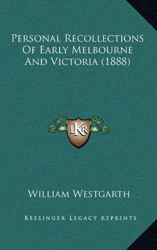 Personal Recollections of Early Melbourne and Victoria (1888) 9781165534111