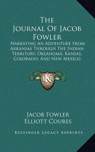 The Journal of Jacob Fowler: Narrating an Adventure from Arkansas Through the Indian Territory, Oklahoma, Kansas, Colorado, and New Mexico (1898) 9781165535248