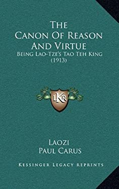 The Canon of Reason and Virtue: Being Lao-Tze's Tao Teh King (1913) 9781165536559