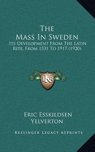 The Mass in Sweden: Its Development from the Latin Rite, from 1531 to 1917 (1920)