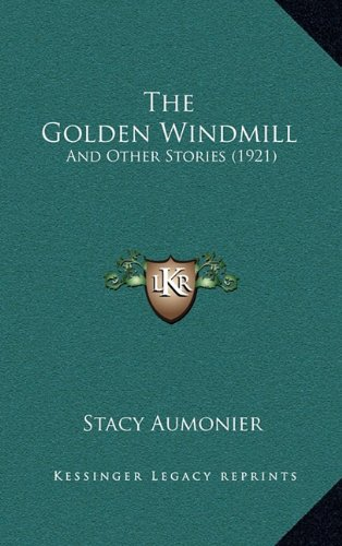 The Golden Windmill: And Other Stories (1921) 9781165538508