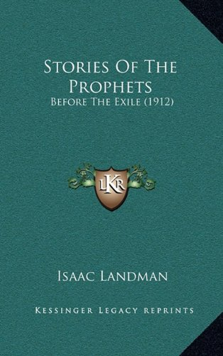 Stories of the Prophets: Before the Exile (1912) 9781165542871