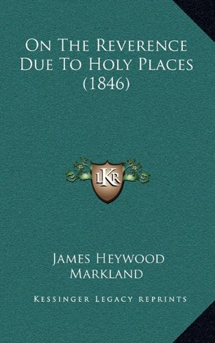On the Reverence Due to Holy Places (1846) 9781165554775