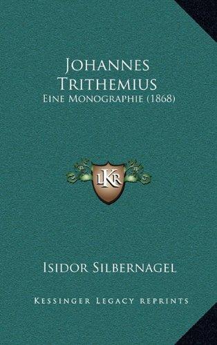 Johannes Trithemius: Eine Monographie (1868) 9781165563364
