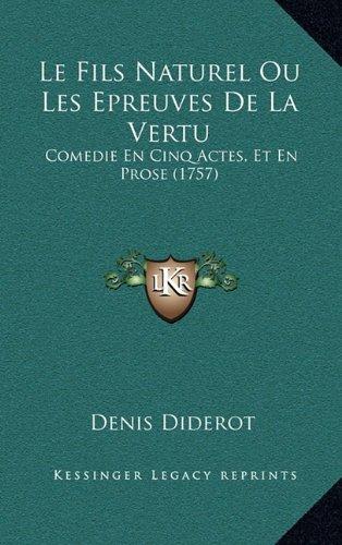 Le Fils Naturel Ou Les Epreuves de La Vertu: Comedie En Cinq Actes, Et En Prose (1757) 9781165566006