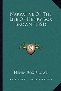 Narrative of the Life of Henry Box Brown (1851) 9781165585854