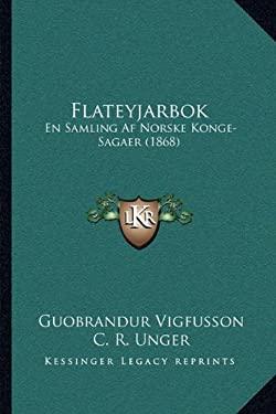 Flateyjarbok: En Samling AF Norske Konge-Sagaer (1868) 9781165700912