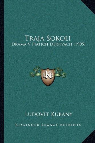 Traja Sokoli Traja Sokoli: Drama V Piatich Dejstvach (1905) Drama V Piatich Dejstvach (1905) 9781165767465