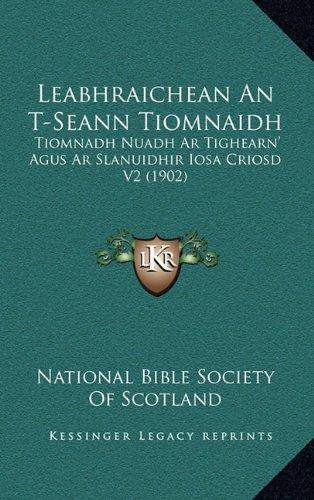 Leabhraichean an T-Seann Tiomnaidh: Tiomnadh Nuadh AR Tighearn' Agus AR Slanuidhir Iosa Criosd V2 (1902) 9781167314810