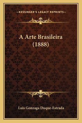 A Arte Brasileira (1888) 9781167582479