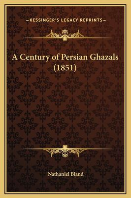 A Century of Persian Ghazals (1851) 9781169218123