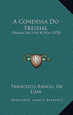 A Condessa Do Freixial: Drama Em Five Actos (1878) 9781166499631