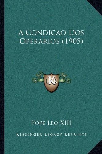 A Condicao DOS Operarios (1905) 9781166432614