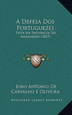 A Defesa DOS Portuguezes: Feita Na Provincia Do Maranhao (1857) 9781168943415