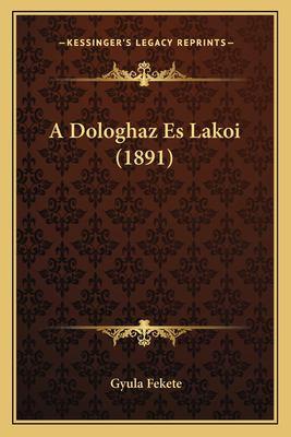 A Dologhaz Es Lakoi (1891) 9781167417429
