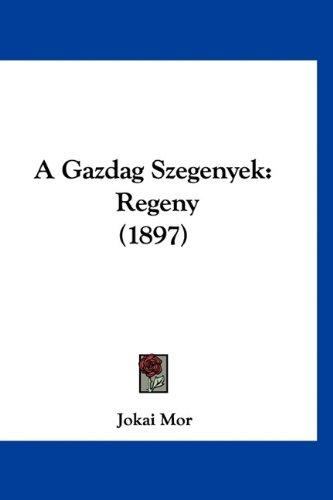 A Gazdag Szegenyek: Regeny (1897) 9781160573726