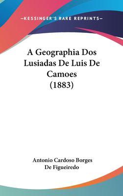 A Geographia DOS Lusiadas de Luis de Camoes (1883) 9781162356136