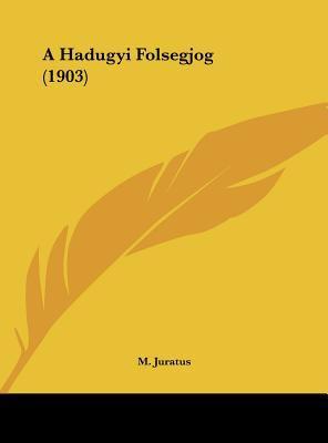 A Hadugyi Folsegjog (1903) 9781162421100