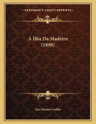 A Ilha Da Madeira (1898) 9781167992247