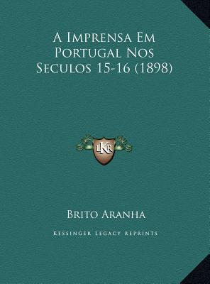 A Imprensa Em Portugal Nos Seculos 15-16 (1898) 9781169456426