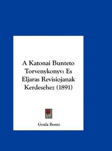 A Katonai Bunteto Torvenykonyv: Es Eljaras Revisiojanak Kerdesehez (1891) 9781162421124