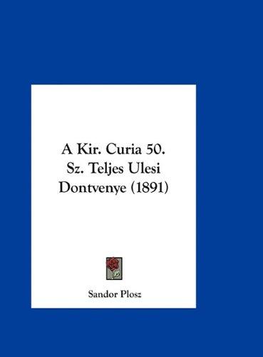 A Kir. Curia 50. Sz. Teljes Ulesi Dontvenye (1891) 9781162420004