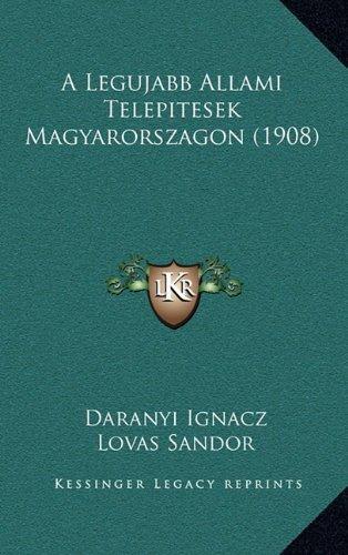 A Legujabb Allami Telepitesek Magyarorszagon (1908) 9781165278527