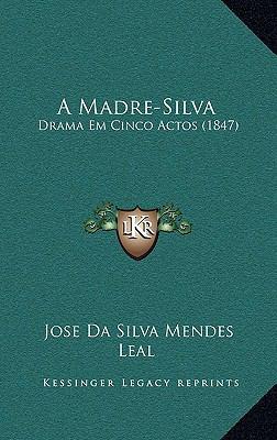 A Madre-Silva: Drama Em Cinco Actos (1847) 9781166504878