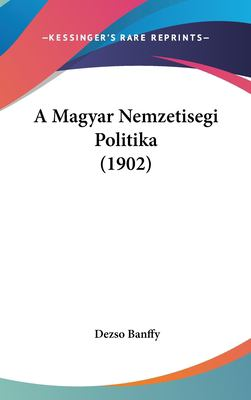 A Magyar Nemzetisegi Politika (1902) 9781162340555