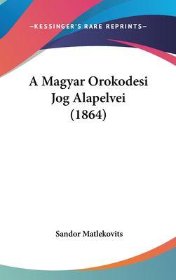 A Magyar Orokodesi Jog Alapelvei (1864) 9781162353296
