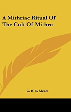 A Mithriac Ritual of the Cult of Mithra 9781161591651