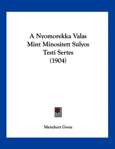 A Nyomorekka Valas Mint Minositett Sulyos Testi Sertes (1904) 9781160278652