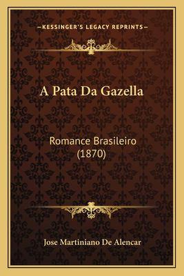 A Pata Da Gazella: Romance Brasileiro (1870) 9781168083425