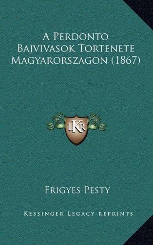A Perdonto Bajvivasok Tortenete Magyarorszagon (1867) 9781165287680