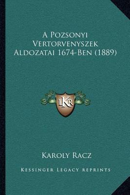 A Pozsonyi Vertorvenyszek Aldozatai 1674-Ben (1889) 9781168054180