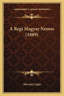 A Regi Magyar Nemes (1889) 9781164545583