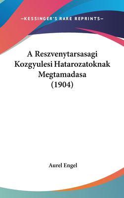 A Reszvenytarsasagi Kozgyulesi Hatarozatoknak Megtamadasa (1904) 9781162378381