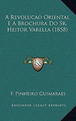 A Revolucao Oriental E a Brochura Do Sr. Heitor Varella (1858) 9781167791741
